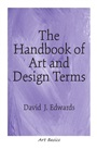 Handbook of Art and Design Terms, The - David J. Edwards - 9780130989918 - Art - General Art History (100)