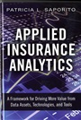 Applied Insurance Analytics:A Framework for Driving More Value from Data Assets, Technologies, and Tools