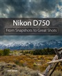 Nikon D750:From Snapshots to Great Shots