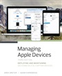 Managing Apple Devices:Deploying and Maintaining iOS 9 and OS X El Capitan Devices