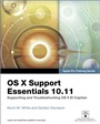 OS X Support Essentials 10.11 - Apple Pro Training Series (includes Content Update Program):Supporting and Troubleshooting OS