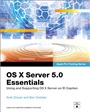 OS X Server 5.0 Essentials - Apple Pro Training Series:Using and Supporting OS X Server on El Capitan