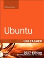 Ubuntu Unleashed 2017 Edition:Covering 16.10, 17.04, 17.10