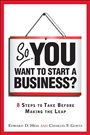 So, You Want to Start a Business?:8 Steps to Take Before Making the Leap - Edward Hess - 9780137126675