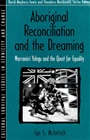 Aboriginal Reconciliation and the Dreaming:Warramiri Yolngu and the Quest for Equality (Part of the Cultural Survival Studies