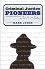 Criminal Justice Pioneers in U.S. History - Mark Jones - 9780205359196 - Law and Criminology - Criminal Justice