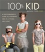 100% Kid:A Professional Photographer's Guide to Capturing Kids in a Whole New Light