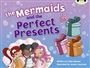 BC Blue (KS1) C/1B The Mermaids and the Perfect Presents