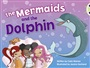 BC Blue (KS1) A/1B The Mermaids and the Dolphin