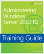 Administering Windows Server® 2012 R2