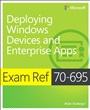 Exam Ref 70-695 Deploying Windows Devices and Enterprise Apps (MCSE) - Brian Svidergol - 9780735698093 (102)