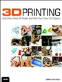 3D Printing:Build Your Own 3D Printer and Print Your Own 3D Objects
