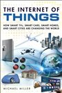 Internet of Things, The:How Smart TVs, Smart Cars, Smart Homes, and Smart Cities Are Changing the World