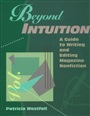 Beyond Intuition:A Guide to Writing and Editing Magazine Nonfiction