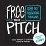 Free Your Pitch (version française)