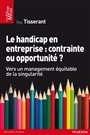 Gérer le handicap en entreprise - Guy Tisserant - 9782744065057 - Human Resource Management (91)